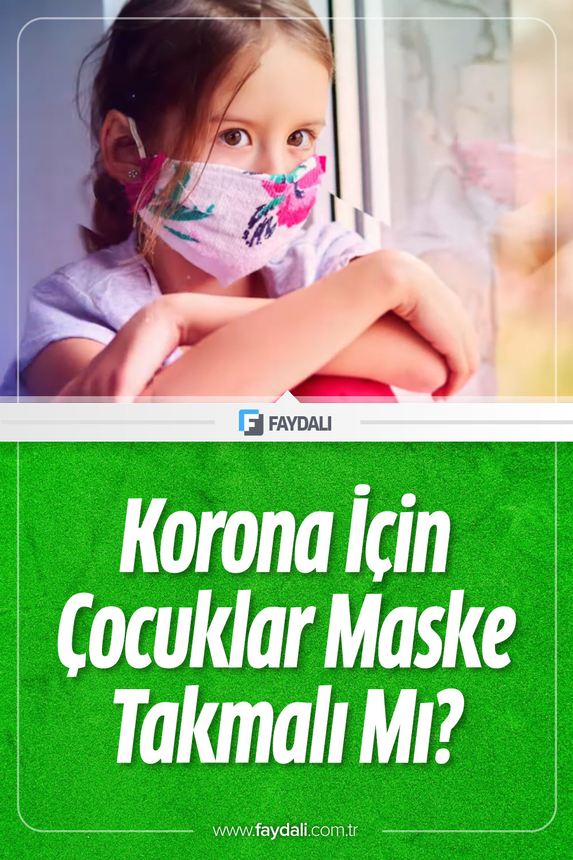 Çocuklarda maske kullanımı nasıl olmalı? Çocuklar maske takmalı mı?